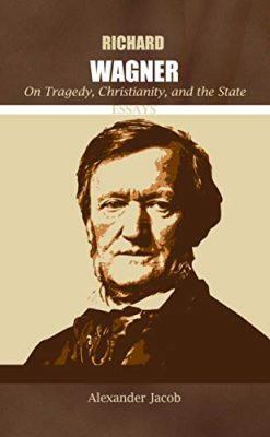 Richard Wagner on tragedy christianity and the state