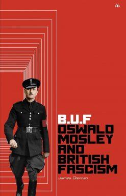B.U.F Oswald Mosley and British Fascism