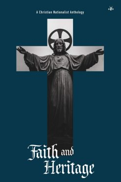 Faith and Heritage: A Christian Nationalist Anthology