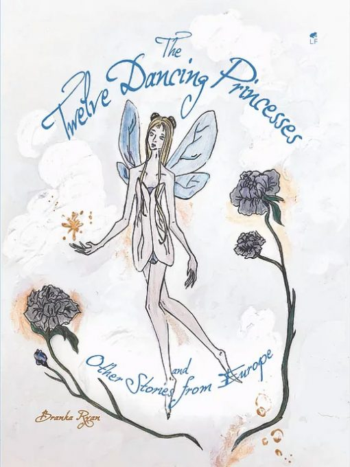 The Twelve Dancing Princesses; and Other Stories from Europe
